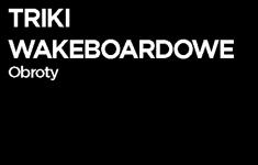 Triki wakeboardowe - Obroty