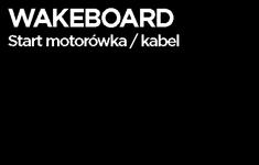 Wakeboard - Start motorówka i  kabel