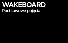 Wakeboard - Podstawowe pojęcia