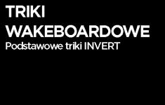 Triki wakeboardowe - podstawowe triki INVERT